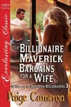 The Billionaire Maverick Bargains for a Wife ebook by Paige Cameron
