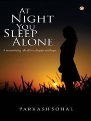 At Night You Sleep Alone ebook by Parkash Sohal