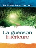 La Guerison Interieure ebook by Zacharias Tanee Fomum