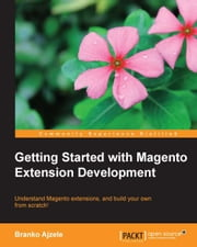 Getting Started with Magento Extension Development ebook by Branko Ajzele