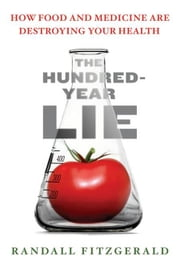 The Hundred-Year Lie - How to Protect Yourself from the Chemicals That Are Destroying Your Health ebook by Randall Fitzgerald