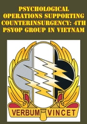 Psychological Operations Supporting Counterinsurgency: 4th Psyop Group In Vietnam ebook by Major Michael G. Barger