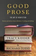 Good Prose ebook by Tracy Kidder,Richard Todd