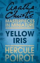Yellow Iris: A Hercule Poirot Short Story ebook by Agatha Christie