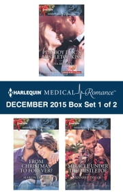 Harlequin Medical Romance December 2015 - Box Set 1 of 2 - Playboy Doc's Mistletoe Kiss\From Christmas to Forever?\Miracle Under the Mistletoe ebook by Tina Beckett,Marion Lennox,Jennifer Taylor