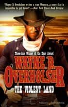 The Violent Land  ebook by Wayne D. Overholser