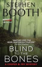 Blind to the Bones ebook by Stephen Booth