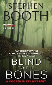 Blind to the Bones - A Cooper & Fry Mystery ebook by Stephen Booth