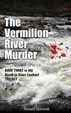 The Vermilion River Murder ebook by Richard Schwindt