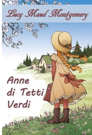 Anne di Timpani Verdi - Anne of Green Gables, Italian edition eBook by Lucy Maud Montgomery