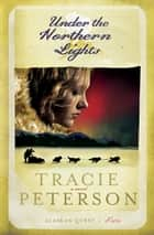 Under the Northern Lights ebook by Tracie Peterson