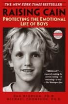 Raising Cain - Protecting the Emotional Life of Boys ebook by Dan Kindlon, Ph.D., Michael Thompson,...