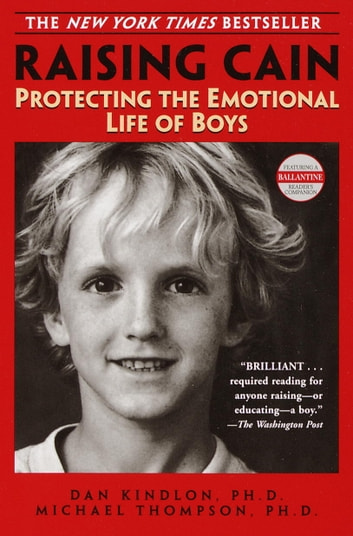 Raising Cain - Protecting the Emotional Life of Boys ebook by Dan Kindlon, Ph.D.,Michael Thompson, PhD