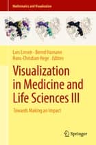 Visualization in Medicine and Life Sciences III ebook by Lars Linsen,Bernd Hamann,Hans-Christian Hege