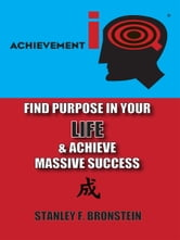 AIQ: Find Purpose In Your LIFE & Achieve Massive Success ebook by Stanley Bronstein