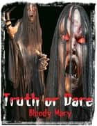 Truth or Dare - Bloody Mary ebook by Christie Nortje