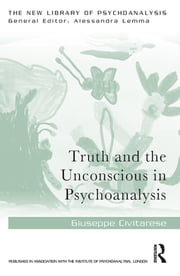 Truth and the Unconscious in Psychoanalysis ebook by Giuseppe Civitarese