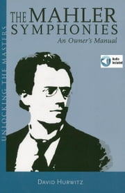The Mahler Symphonies - Unlocking the Masters Series, No. 2 ebook by David Hurwitz,Gustav Mahler