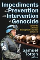 Impediments to the Prevention and Intervention of Genocide ebook by Samuel Totten