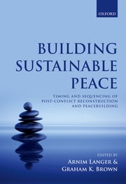 Building Sustainable Peace - Timing and Sequencing of Post-Conflict Reconstruction and Peacebuilding ebook by Arnim Langer,Graham K. Brown