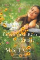 The Thundering Path of Spirit ebook by M.B. Tosi