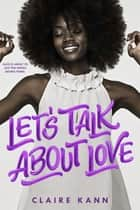 Let's Talk About Love ebook by Claire Kann