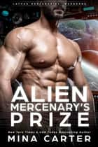 Alien Mercenary's Prize - Lathar Mercenaries: Warborne, #3 ebook by