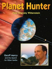 Planet Hunter - Geoff Marcy and the Search for Other Earths ebook by Vicki O. Wittenstein