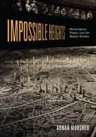 Impossible Heights - Skyscrapers, Flight, and the Master Builder ebook by Adnan Morshed