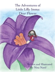 The Adventures of Little Lilly Imma: Dear Flower ebook by Nina Nand