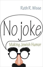 No Joke - Making Jewish Humor ebook by Ruth R. Wisse