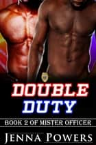 Double Duty - Book 2 of Mister Officer ebook by Jenna Powers