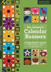 Kim Schaefer's Calendar Runners - 12 Appliqué Projects with Bonus Placemat & Napkin Designs ebook by Kim Schaefer