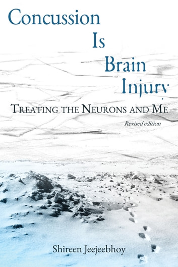 Concussion Is Brain Injury: Treating the Neurons and Me (Revised Edition) ebook by Shireen Jeejeebhoy