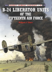 B-24 Liberator Units of the Fifteenth Air Force ebook by Robert F. Dorr,Mark Rolfe