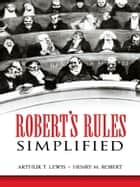Robert's Rules Simplified ebook by Arthur T. Lewis,Henry M. Robert