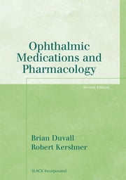 Ophthalmic Medications and Pharmacology, Second Edition ebook by Brian Duvall,Robert Kershner