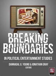 Breaking Boundaries - In Political Entertainment Studies ebook by Dannagal G. Young,Dannagal G. Young,Jonathan Gray,Michael X. Delli Carpini,Jeffrey P. Jones,Geoffrey Baym,Lindsay Hoffman,Paul R. Brewer,Lauren Feldman,Amber Day,Heather LaMarre,Roderick P. Hart,Megan R. Hill,R. Lance Holbert,Larry Gross,Arlene Luck