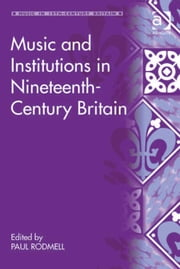 Music and Institutions in Nineteenth-Century Britain ebook by Dr Paul Rodmell,Professor Bennett Zon