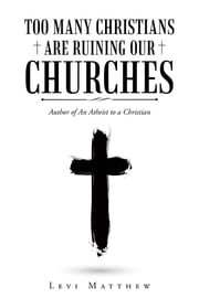 Too Many Christians Are Ruining Our Churches ebook by Levi Matthew