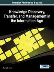 Knowledge Discovery, Transfer, and Management in the Information Age ebook by Murray E. Jennex