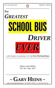 The GREATEST SCHOOL-BUS DRIVER Ever ebook by HEINS, GARY LEE