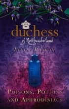 Duchess of Northumberland's Little Book of Poisons, Potions and Aphrodisiacs ebook by The Duchess of Northumberland