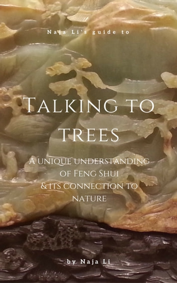 Naja Li's Guide to Talking to Trees: a Unique Understanding of Feng Shui and its Connection to Nature ebook by Naja Li