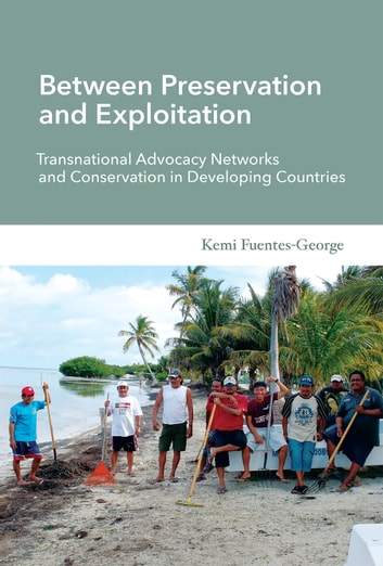 Between Preservation and Exploitation - Transnational Advocacy Networks and Conservation in Developing Countries ebook by Kemi Fuentes-George