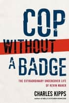 Cop Without a Badge ebook by Charles Kipps