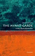 The Avant Garde: A Very Short Introduction ebook by David Cottington