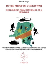 In the Midst of Congo War: Outpouring From The Heart Of A Survivor ebook by Chris Kalenge