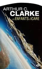 Les Enfants d'Icare ebook by Arthur C. Clarke,Michel Deutsch