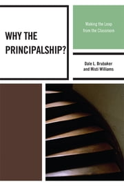 Why the Principalship? - Making the Leap from the Classroom ebook by Misti Williams,Dale L. Brubaker, Professor Emeritus, University of North Carolina, Greensboro
